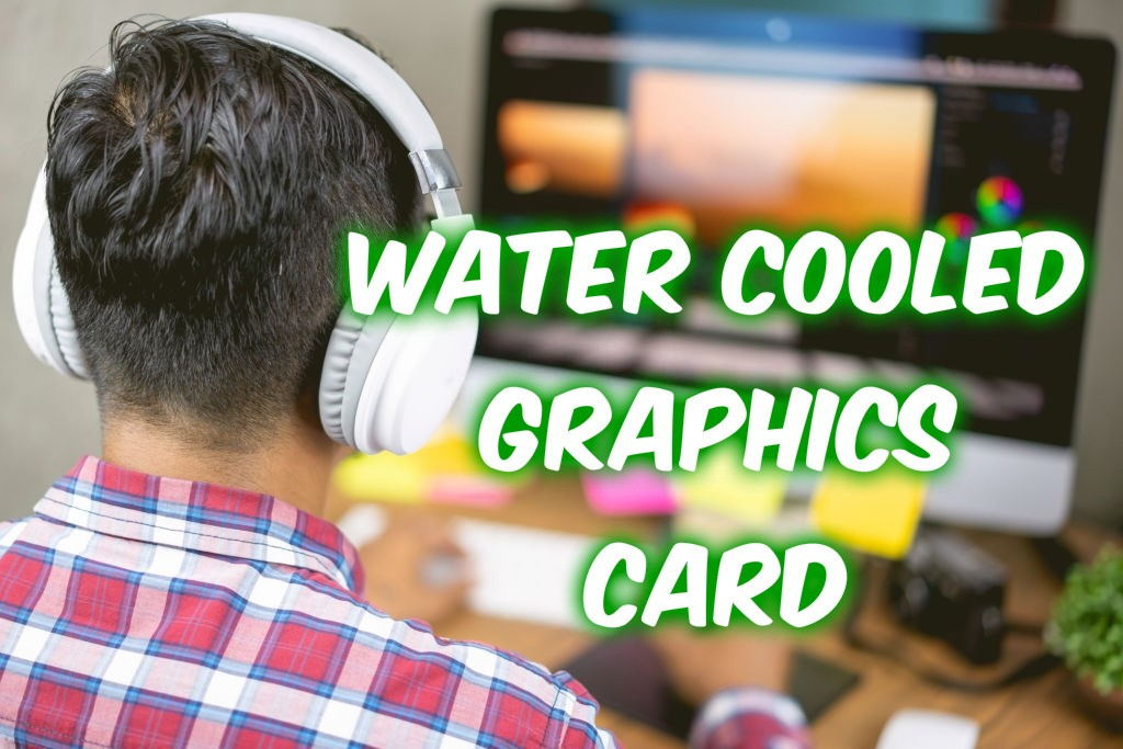 water cooled graphics card 2020
