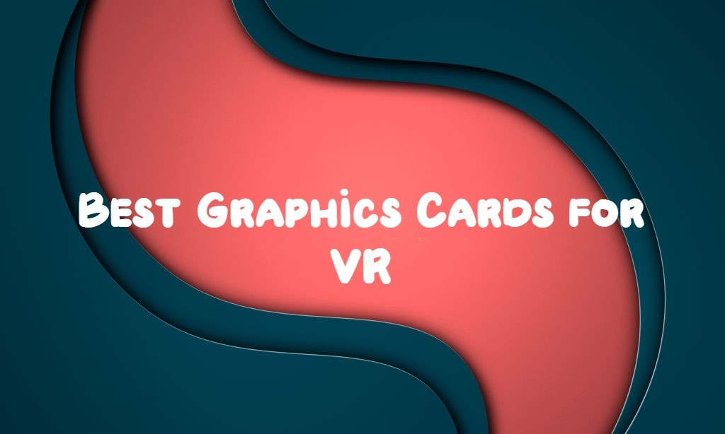 graphics card for vr 2020