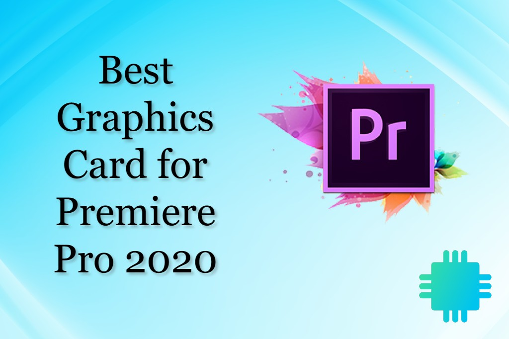 Best graphics card for Premiere Pro 2020