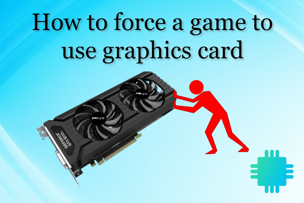 How to force a game to use graphics card